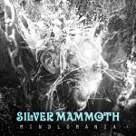 Silver Mammoth: Mindlomania